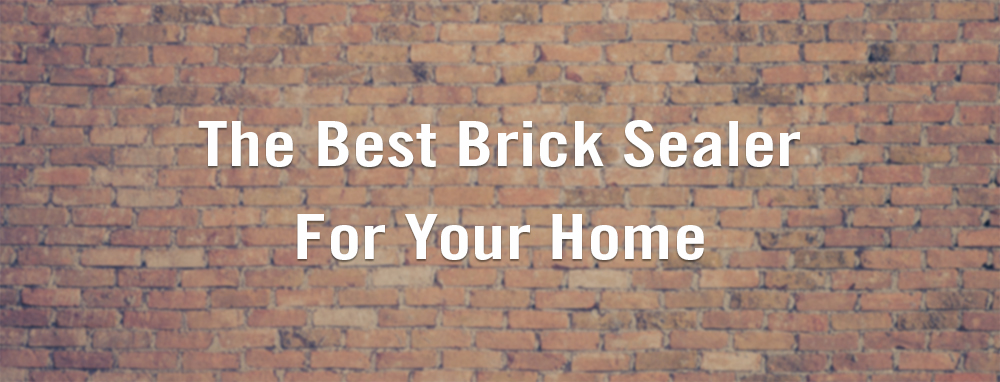 The Best Brick Sealer for Your Home